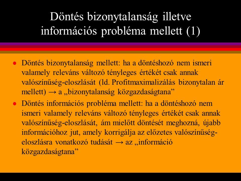Döntés bizonytalanság illetve információs probléma mellett (1) l Döntés bizonytalanság mellett: ha a döntéshozó nem ismeri valamely releváns változó t