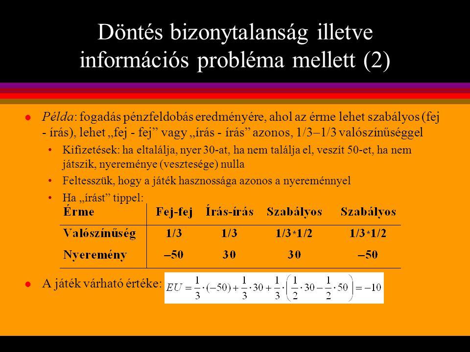 Döntés bizonytalanság illetve információs probléma mellett (2) l Példa: fogadás pénzfeldobás eredményére, ahol az érme lehet szabályos (fej - írás), l