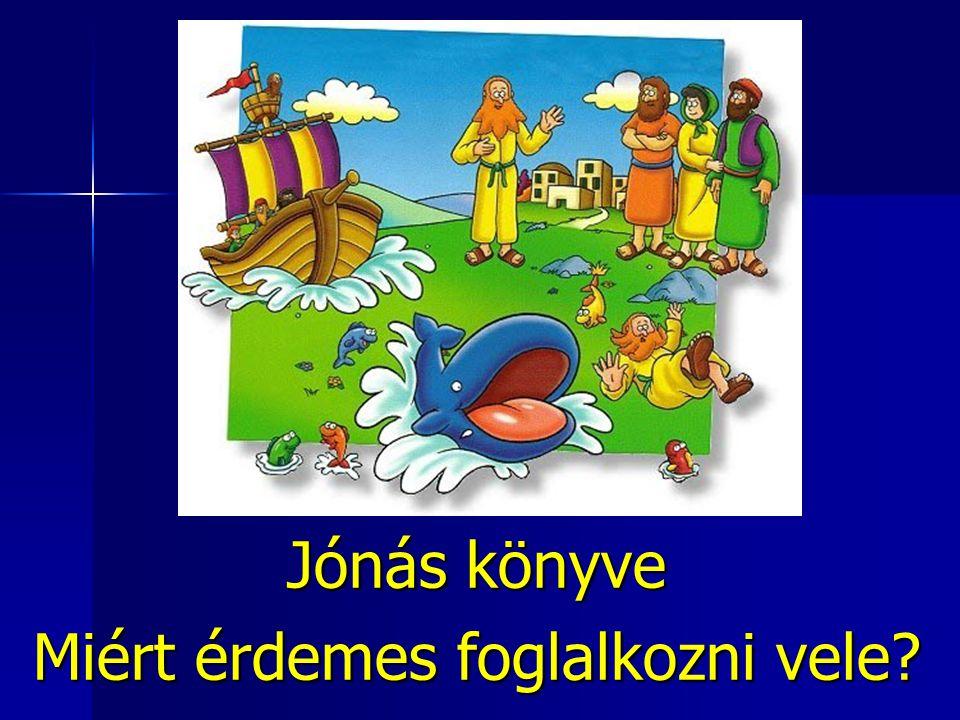 Jónás könyve Miért érdemes foglalkozni vele
