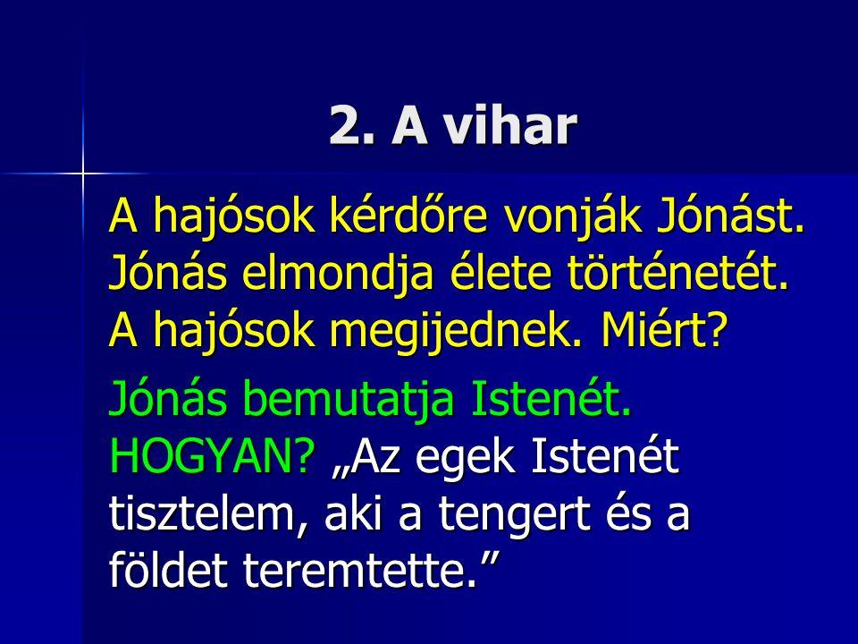 2. A vihar A hajósok kérdőre vonják Jónást. Jónás elmondja élete történetét.