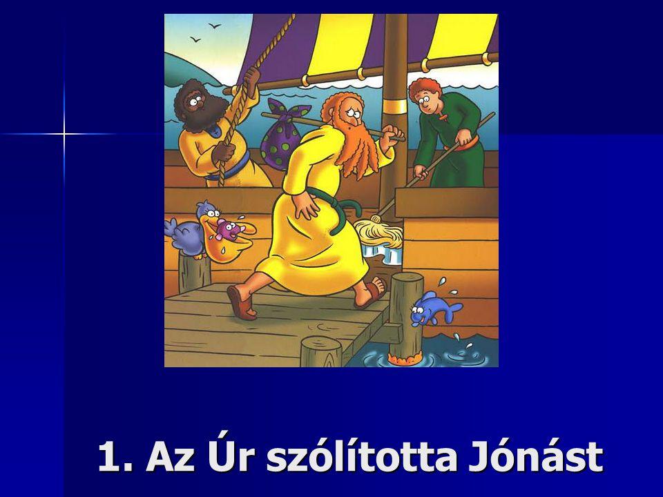 1. Az Úr szólította Jónást