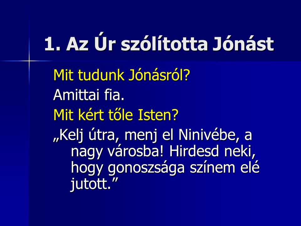 1.Az Úr szólította Jónást Mi volt Jónás reakciója.