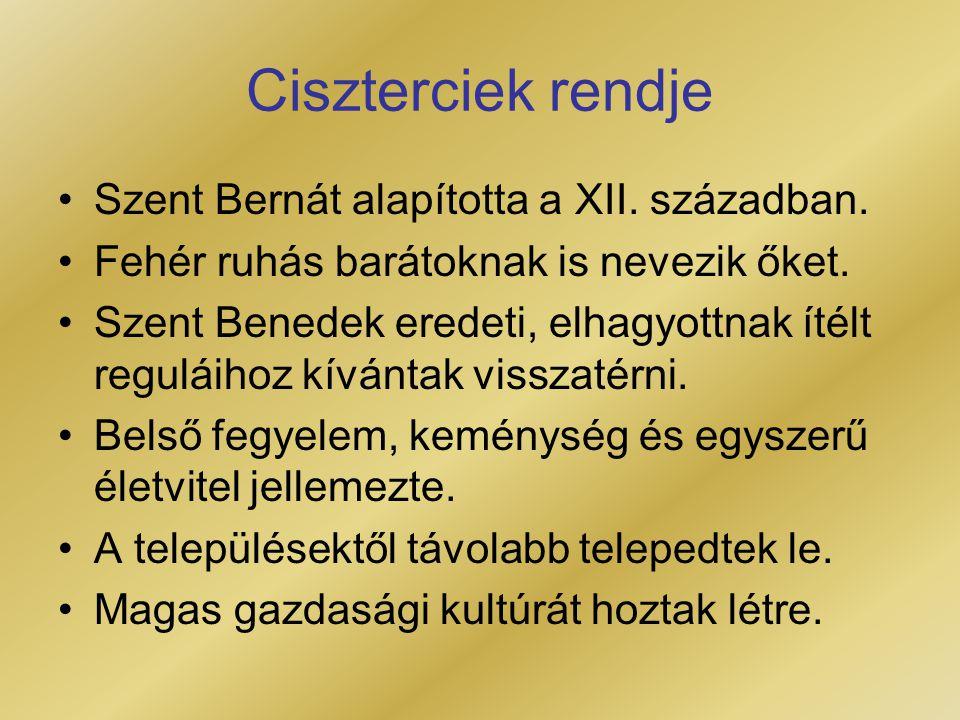 Ciszterciek rendje Szent Bernát alapította a XII. században. Fehér ruhás barátoknak is nevezik őket. Szent Benedek eredeti, elhagyottnak ítélt regulái