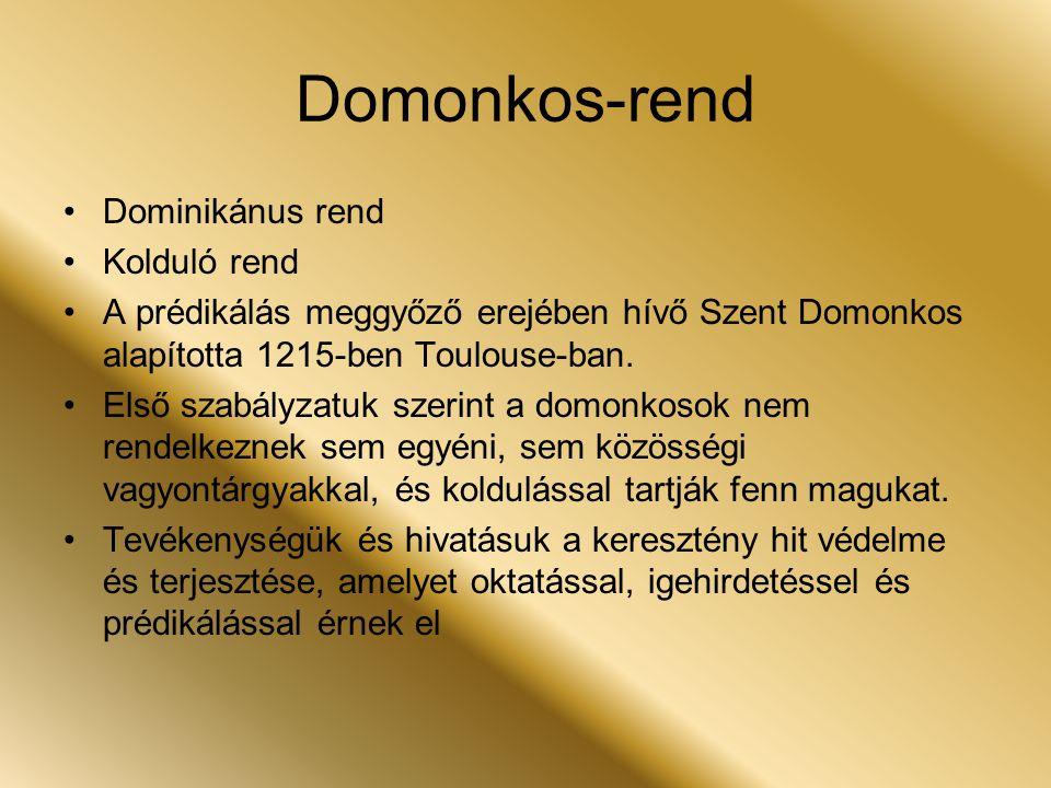 Domonkos-rend Dominikánus rend Kolduló rend A prédikálás meggyőző erejében hívő Szent Domonkos alapította 1215-ben Toulouse-ban. Első szabályzatuk sze