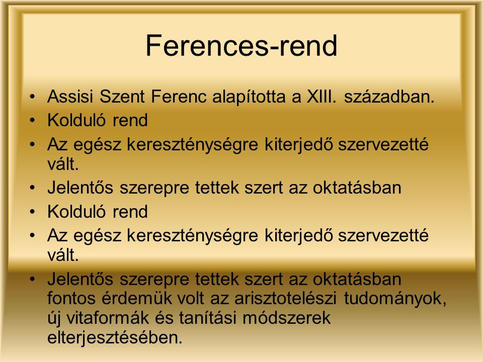 Ferences-rend Assisi Szent Ferenc alapította a XIII. században. Kolduló rend Az egész kereszténységre kiterjedő szervezetté vált. Jelentős szerepre te