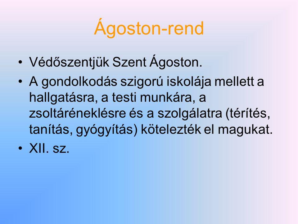 Ágoston-rend Védőszentjük Szent Ágoston. A gondolkodás szigorú iskolája mellett a hallgatásra, a testi munkára, a zsoltáréneklésre és a szolgálatra (t