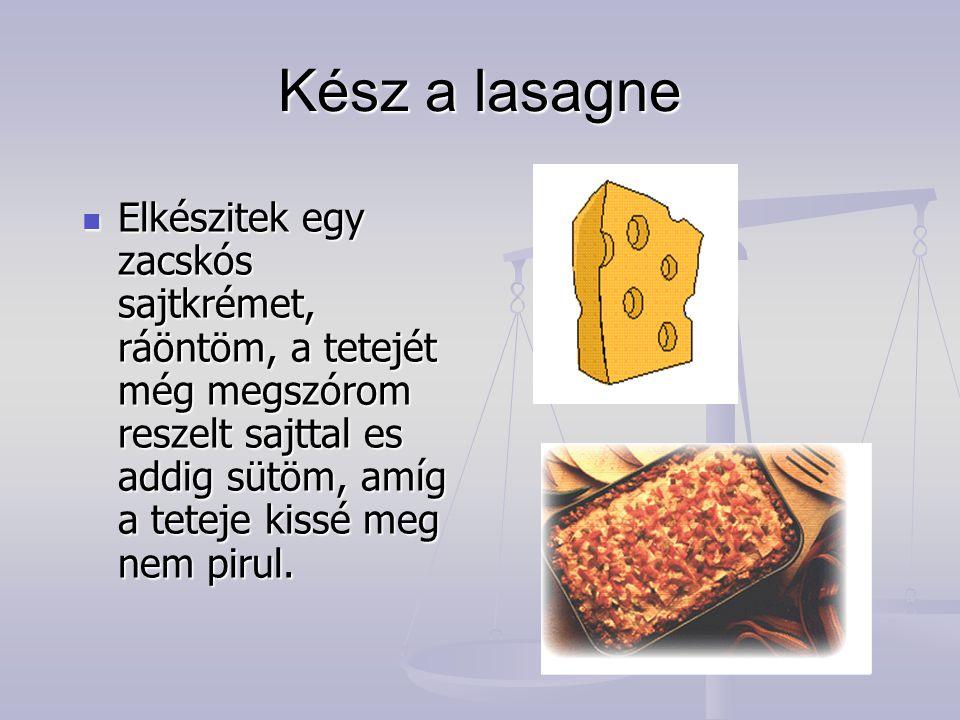 Kész a lasagne Elkészitek egy zacskós sajtkrémet, ráöntöm, a tetejét még megszórom reszelt sajttal es addig sütöm, amíg a teteje kissé meg nem pirul.