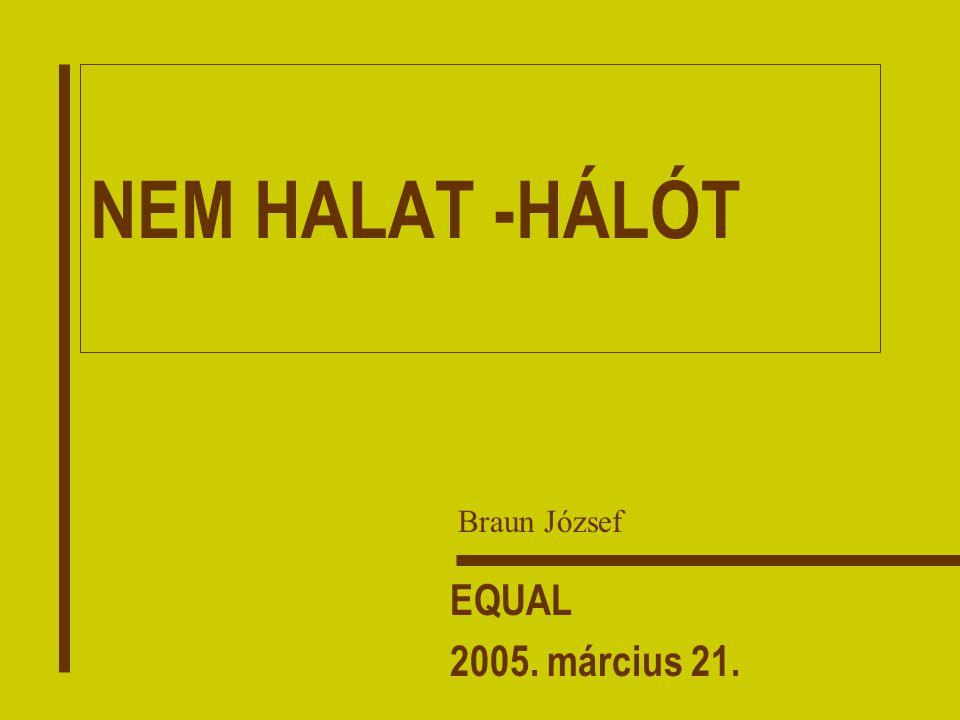NEM HALAT -HÁLÓT EQUAL 2005. március 21. Braun József