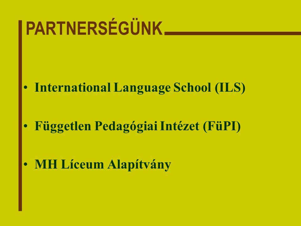 International Language School (ILS) Független Pedagógiai Intézet (FüPI) MH Líceum Alapítvány PARTNERSÉGÜNK