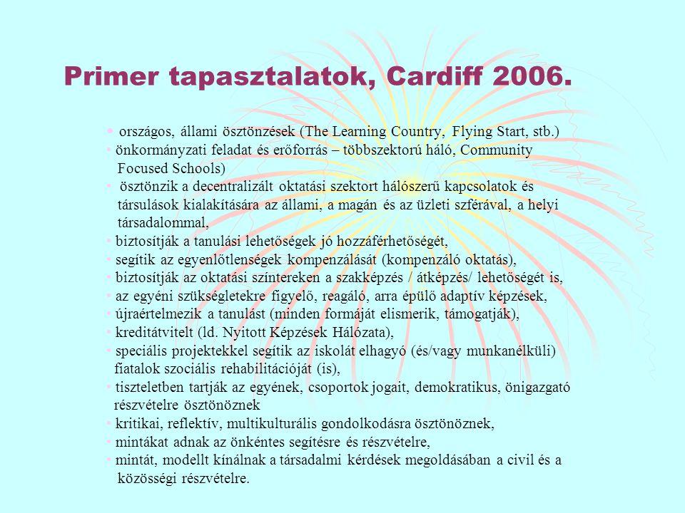 Primer tapasztalatok, Cardiff 2006. országos, állami ösztönzések (The Learning Country, Flying Start, stb.) önkormányzati feladat és erőforrás – többs