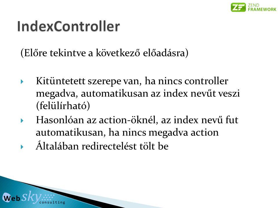 (Előre tekintve a következő előadásra)  Kitüntetett szerepe van, ha nincs controller megadva, automatikusan az index nevűt veszi (felülírható)  Hasonlóan az action-öknél, az index nevű fut automatikusan, ha nincs megadva action  Általában redirectelést tölt be