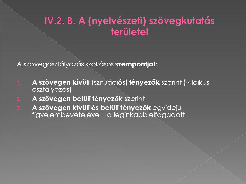 A szövegosztályozás szokásos szempontjai : 1. A szövegen kívüli (szituációs) tényezők szerint (~ laikus osztályozás) 2. A szövegen belüli tényezők sze