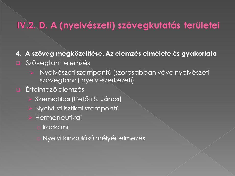 4. A szöveg megközelítése. Az elemzés elmélete és gyakorlata  Szövegtani elemzés  Nyelvészeti szempontú (szorosabban véve nyelvészeti szövegtani: (