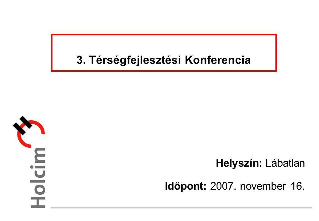 3. Térségfejlesztési Konferencia Helyszín: Lábatlan Időpont: 2007. november 16.