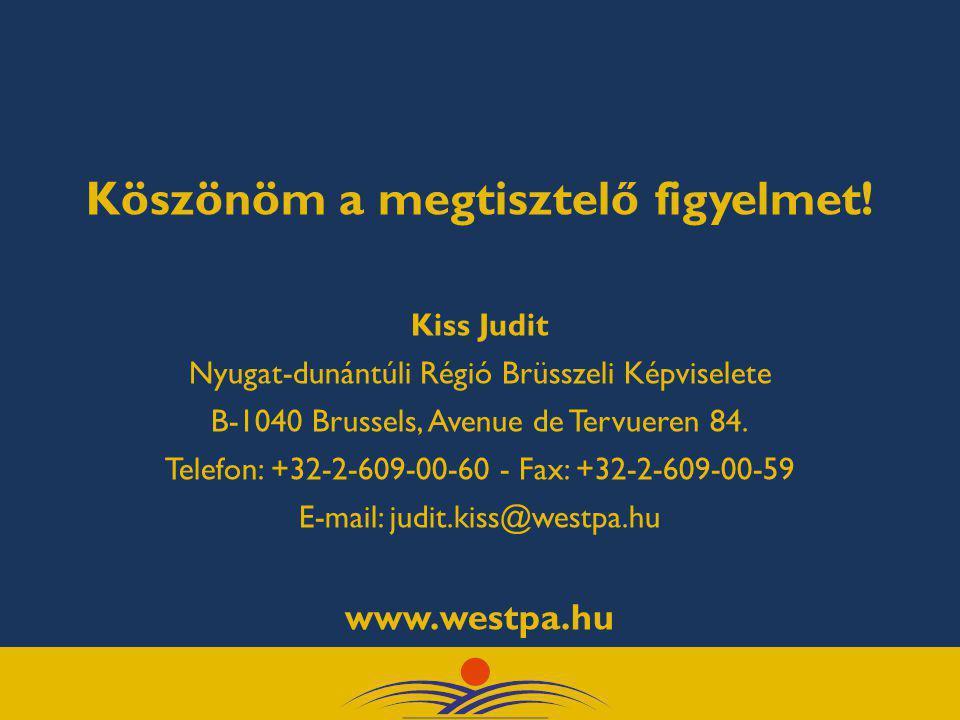 Köszönöm a megtisztelő figyelmet! Kiss Judit Nyugat-dunántúli Régió Brüsszeli Képviselete B-1040 Brussels, Avenue de Tervueren 84. Telefon: +32-2-609-