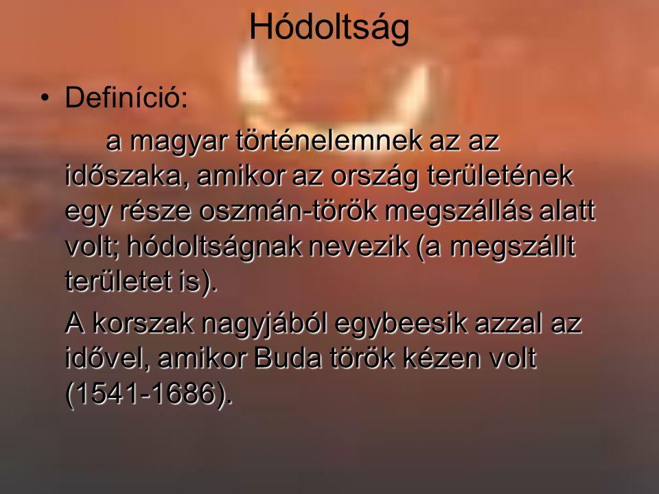 Hódoltság Definíció: a magyar történelemnek az az időszaka, amikor az ország területének egy része oszmán-török megszállás alatt volt; hódoltságnak ne