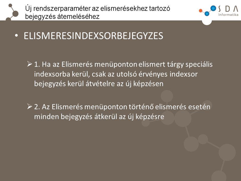 Új rendszerparaméter az elismerésekhez tartozó bejegyzés átemeléséhez ELISMERESINDEXSORBEJEGYZES  1. Ha az Elismerés menüponton elismert tárgy speciá