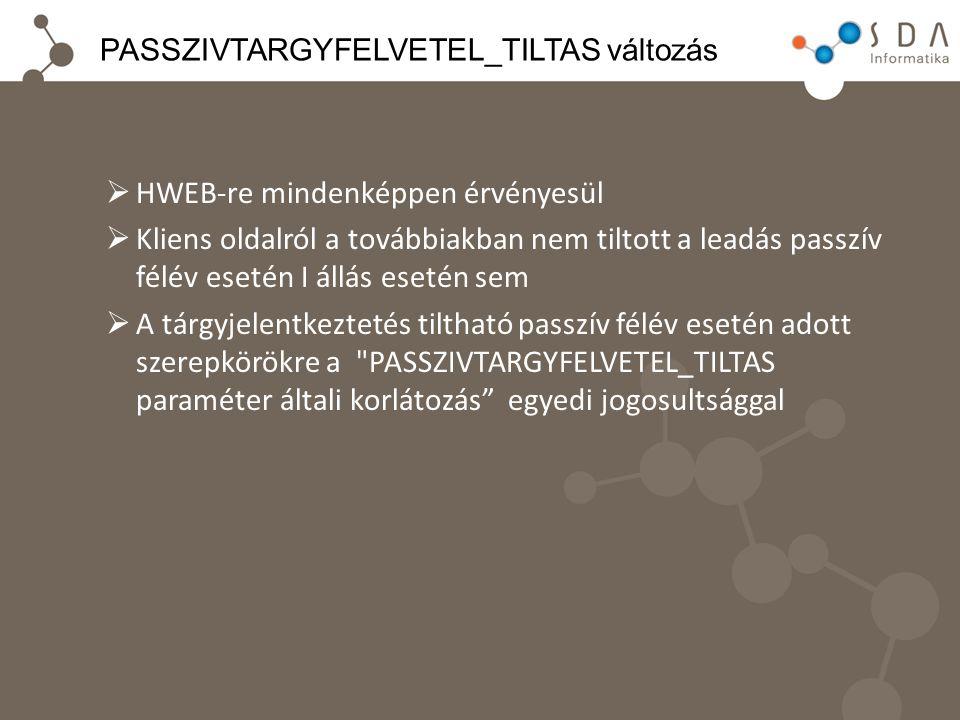 PASSZIVTARGYFELVETEL_TILTAS változás  HWEB-re mindenképpen érvényesül  Kliens oldalról a továbbiakban nem tiltott a leadás passzív félév esetén I ál