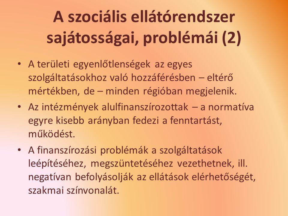 A szociális ellátórendszer sajátosságai, problémái (2) A területi egyenlőtlenségek az egyes szolgáltatásokhoz való hozzáférésben – eltérő mértékben, de – minden régióban megjelenik.