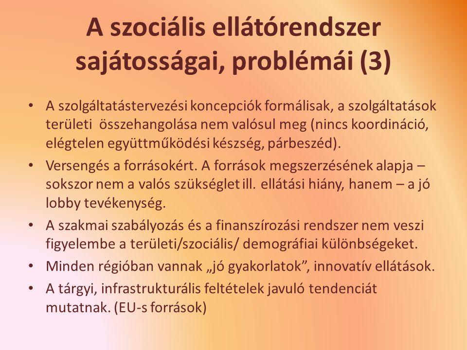 A szociális ellátórendszer sajátosságai, problémái (3) A szolgáltatástervezési koncepciók formálisak, a szolgáltatások területi összehangolása nem valósul meg (nincs koordináció, elégtelen együttműködési készség, párbeszéd).