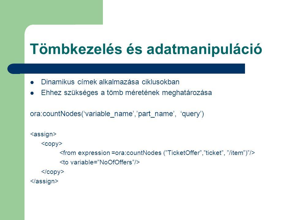 Tömbkezelés és adatmanipuláció Dinamikus címek alkalmazása ciklusokban Ehhez szükséges a tömb méretének meghatározása ora:countNodes('variable_name','part_name', 'query')