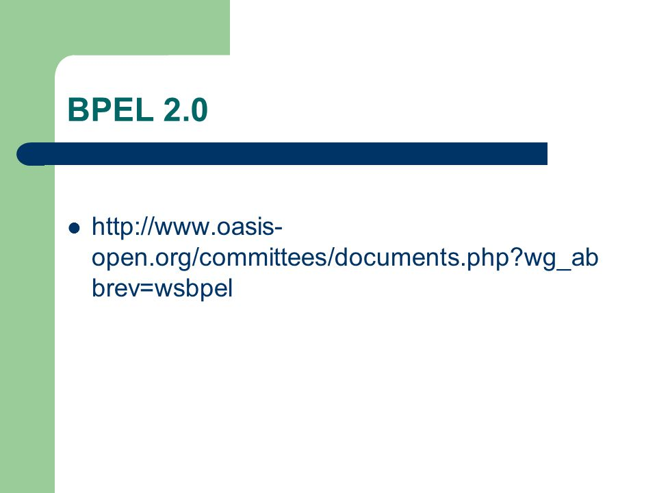 BPEL 2.0 http://www.oasis- open.org/committees/documents.php wg_ab brev=wsbpel