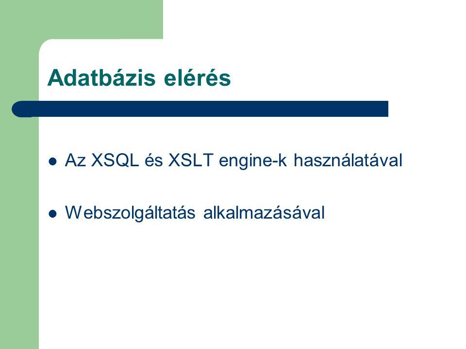 Adatbázis elérés Az XSQL és XSLT engine-k használatával Webszolgáltatás alkalmazásával