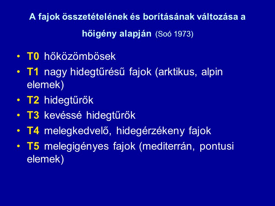 A fajok összetételének és borításának változása a hőigény alapján (Soó 1973) T0hőközömbösek T1nagy hidegtűrésű fajok (arktikus, alpin elemek) T2hidegt