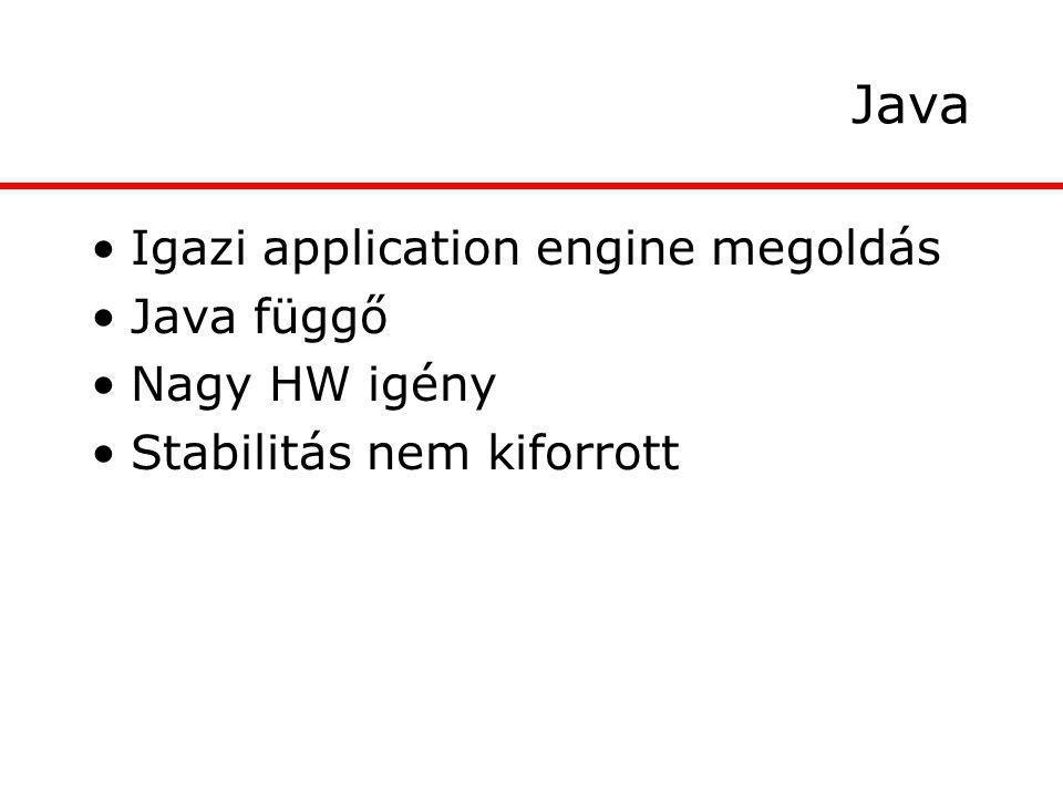 Java Igazi application engine megoldás Java függő Nagy HW igény Stabilitás nem kiforrott