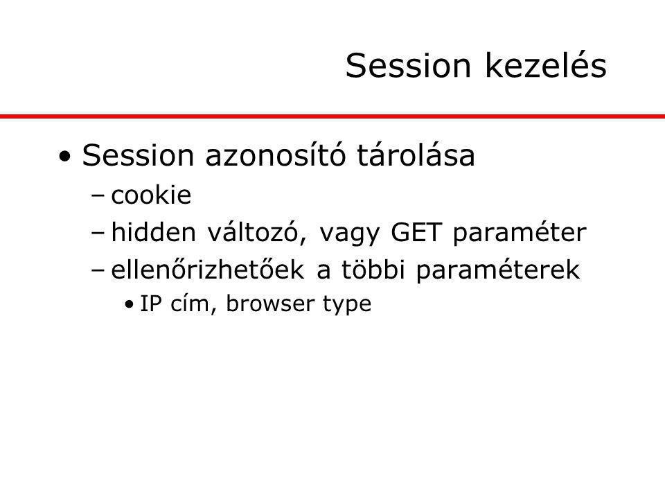 Session kezelés Session azonosító tárolása –cookie –hidden változó, vagy GET paraméter –ellenőrizhetőek a többi paraméterek IP cím, browser type