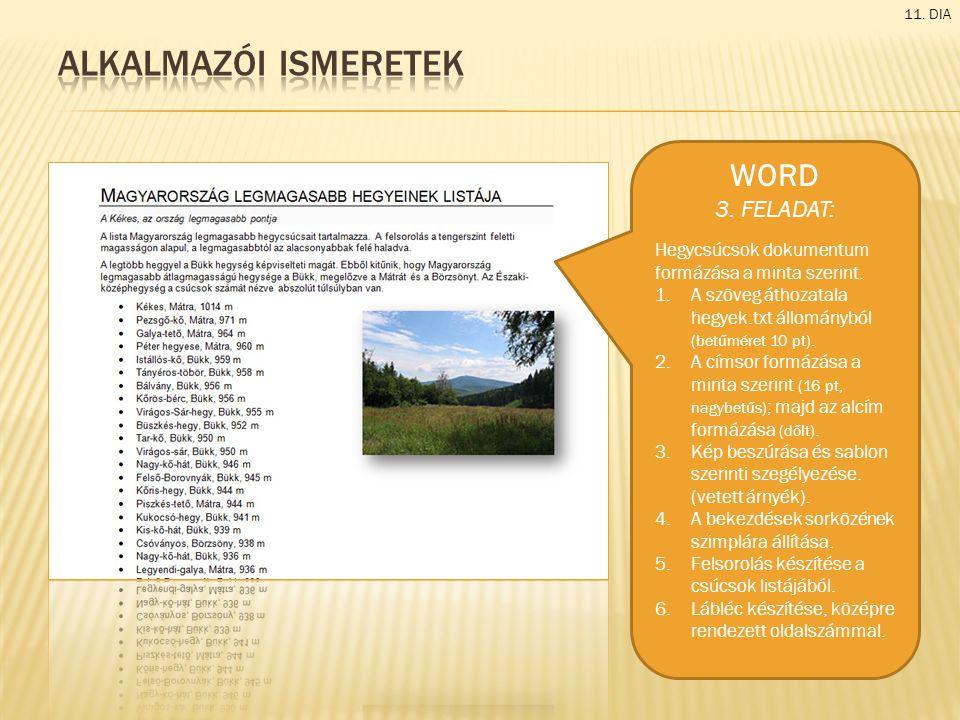 11. DIA WORD 3. FELADAT: Hegycsúcsok dokumentum formázása a minta szerint. 1.A szöveg áthozatala hegyek.txt állományból (betűméret 10 pt). 2.A címsor