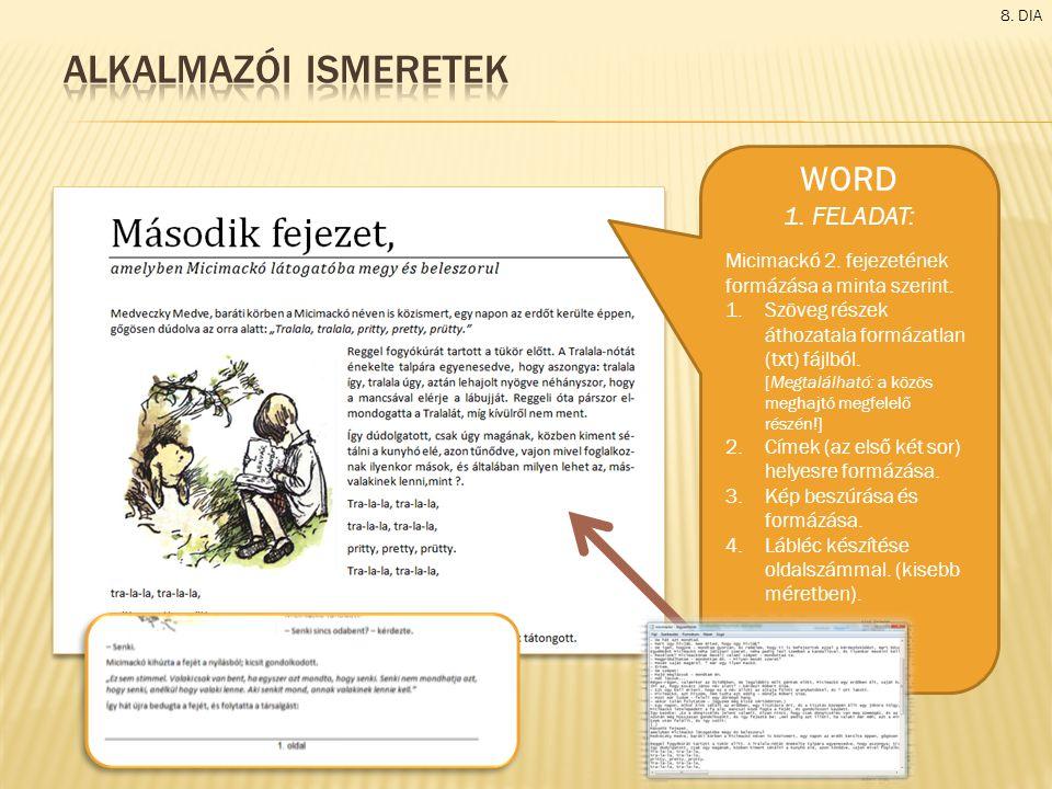 8. DIA WORD 1. FELADAT: Micimackó 2. fejezetének formázása a minta szerint. 1.Szöveg részek áthozatala formázatlan (txt) fájlból. [Megtalálható: a köz