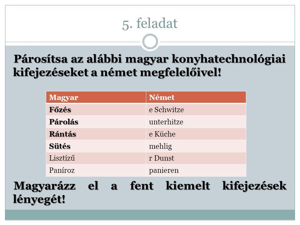 5.feladat Párosítsa az alábbi magyar konyhatechnológiai kifejezéseket a német megfelelőivel.