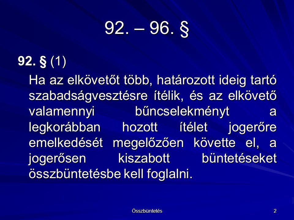 92.§ (2) Összbüntetésbe csak olyan végrehajtandó szabadságvesztések foglalhatók, amelyeket az összbüntetésbe foglaláskor még nem hajtottak végre, vagy amelyeket folyamatosan hajtanak végre.