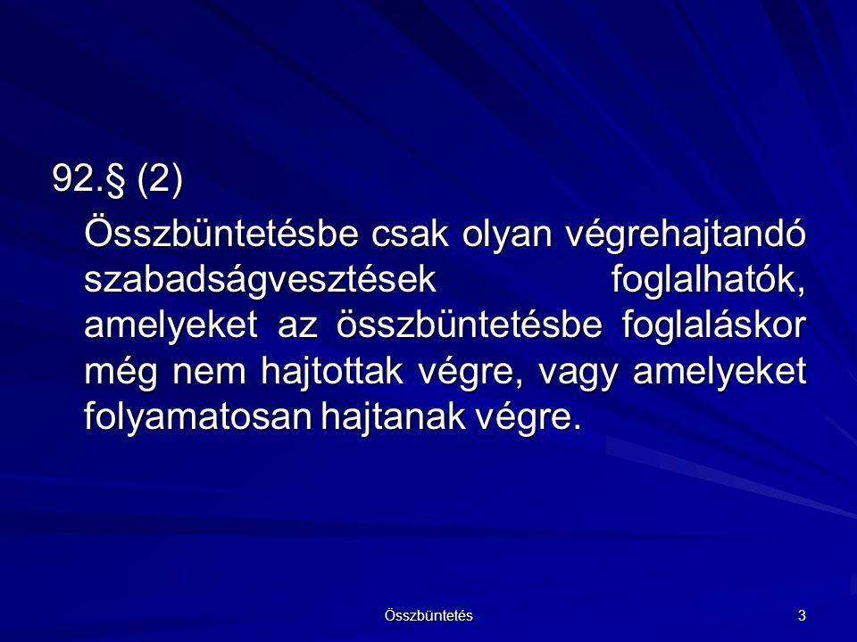92.§ (3) Ha felfüggesztett szabadságvesztést kell utóbb végrehajtani, azt az összbüntetésbe foglalás szempontjából a továbbiakban végrehajtandó szabadságvesztésnek kell tekinteni.