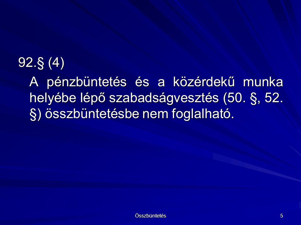 93.§ Az összbüntetés tartamát úgy kell meghatározni, mintha halmazati büntetést szabnának ki.