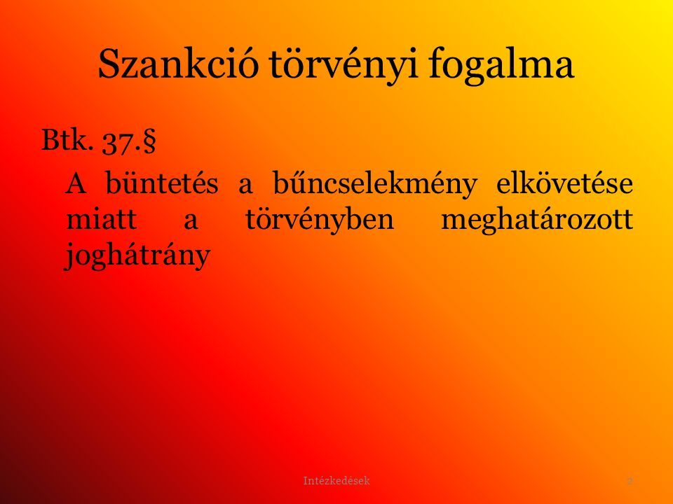 3 következtetés A törvény a szankciók közül csak a büntetés fogalmát határozta meg, az intézkedését nem Intézkedések