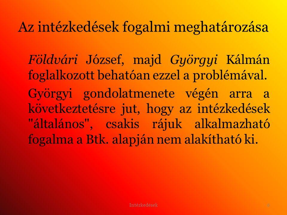 6 Az intézkedések fogalmi meghatározása Földvári József, majd Györgyi Kálmán foglalkozott behatóan ezzel a problémával.