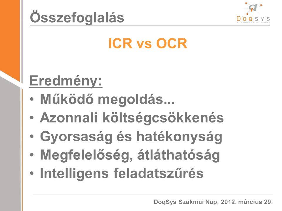 DoqSys Szakmai Nap, 2012.március 29. Összefoglalás ICR vs OCR Eredmény: Működő megoldás...
