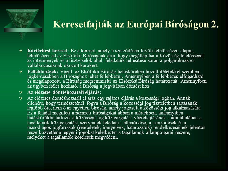 Keresetfajták az Európai Bíróságon 2.  Kártérítési kereset: Ez a kereset, amely a szerződésen kívüli felelősségen alapul, lehetőséget ad az Elsőfokú