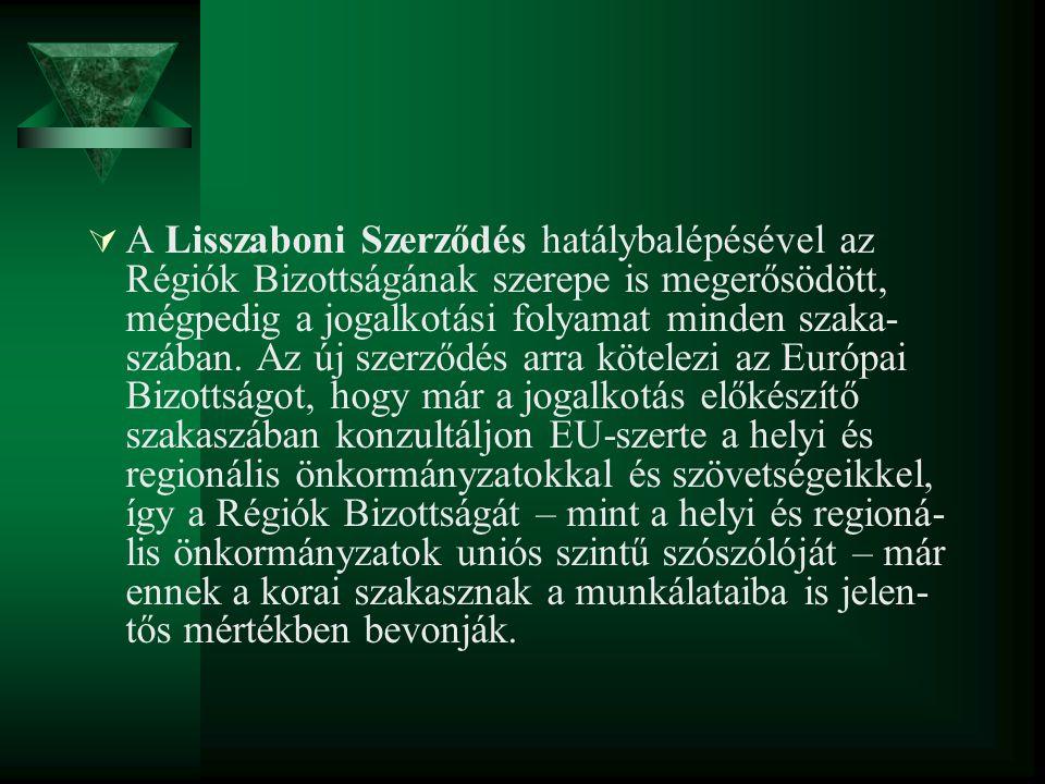  A Lisszaboni Szerződés hatálybalépésével az Régiók Bizottságának szerepe is megerősödött, mégpedig a jogalkotási folyamat minden szaka- szában. Az ú