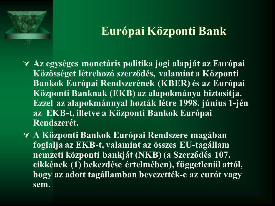 Európai Központi Bank  Az egységes monetáris politika jogi alapját az Európai Közösséget létrehozó szerződés, valamint a Központi Bankok Európai Rend