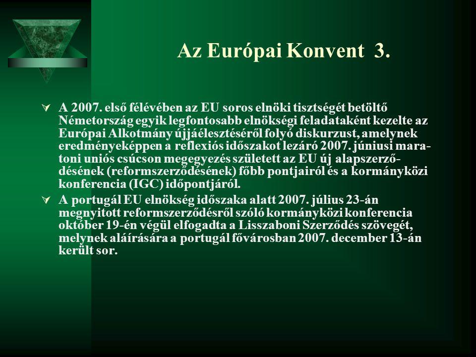  A 2007. első félévében az EU soros elnöki tisztségét betöltő Németország egyik legfontosabb elnökségi feladataként kezelte az Európai Alkotmány újjá