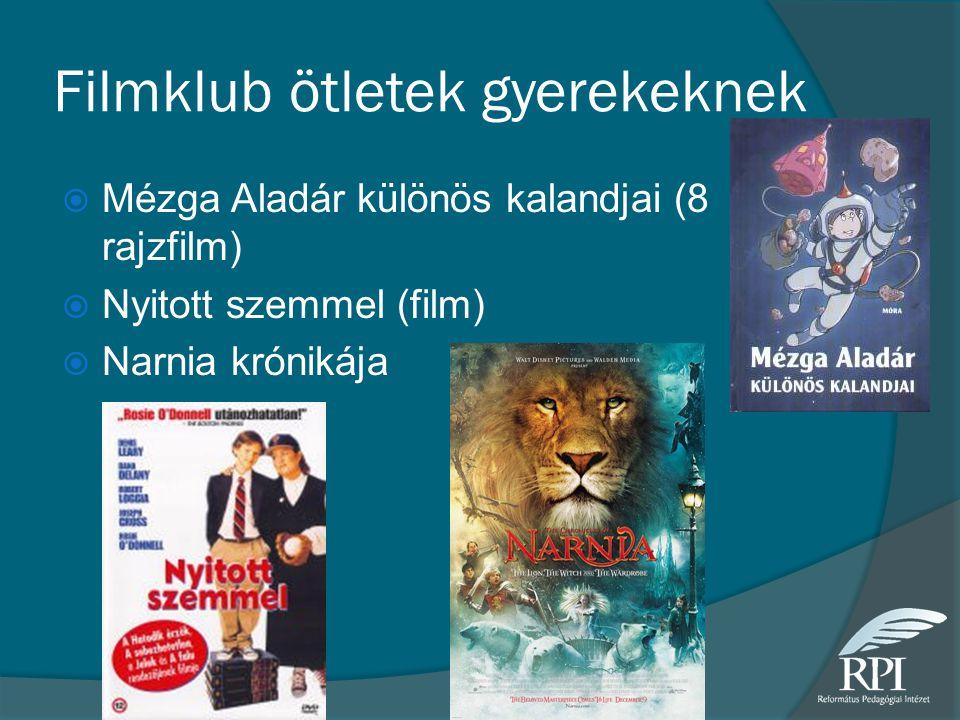 Filmklub ötletek gyerekeknek  Mézga Aladár különös kalandjai (8 rajzfilm)  Nyitott szemmel (film)  Narnia krónikája