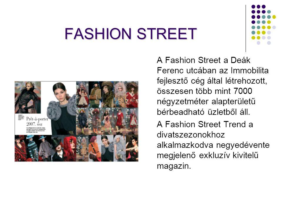 FASHION STREET A Fashion Street a Deák Ferenc utcában az Immobilita fejlesztő cég által létrehozott, összesen több mint 7000 négyzetméter alapterületű bérbeadható üzletből áll.