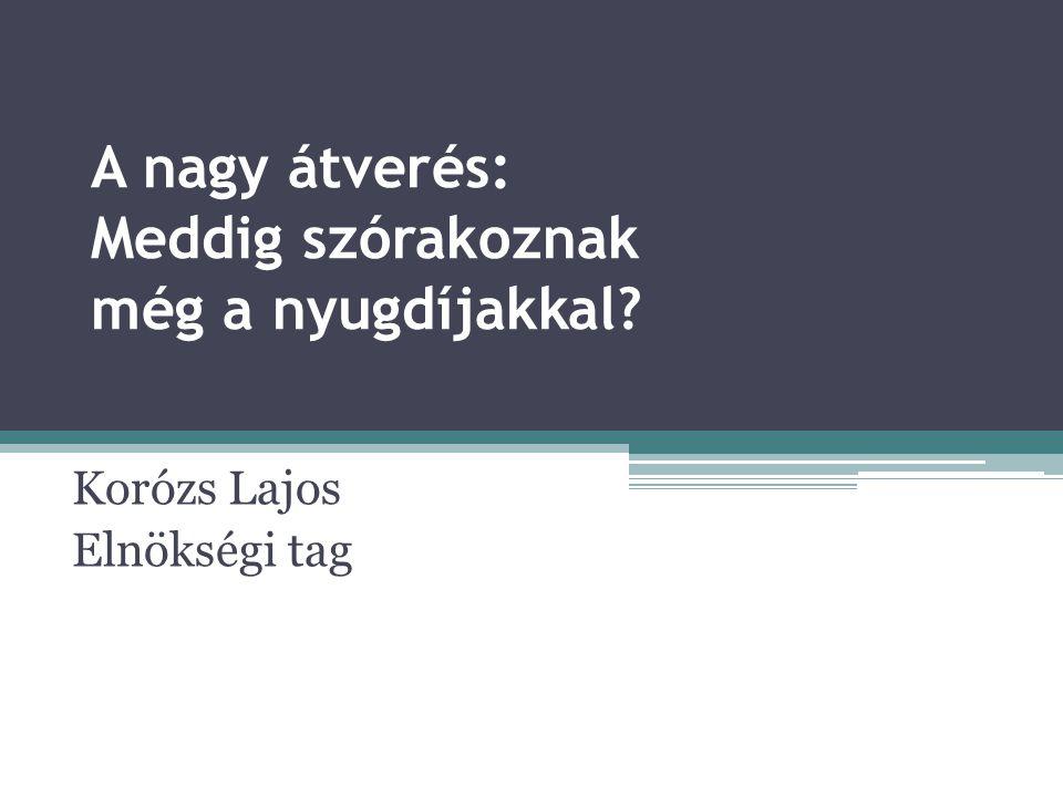 A nagy átverés: Meddig szórakoznak még a nyugdíjakkal Korózs Lajos Elnökségi tag