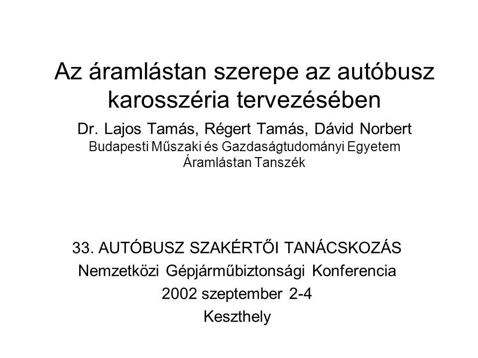 Az áramlástan szerepe az autóbusz karosszéria tervezésében Dr. Lajos Tamás, Régert Tamás, Dávid Norbert Budapesti Műszaki és Gazdaságtudományi Egyetem