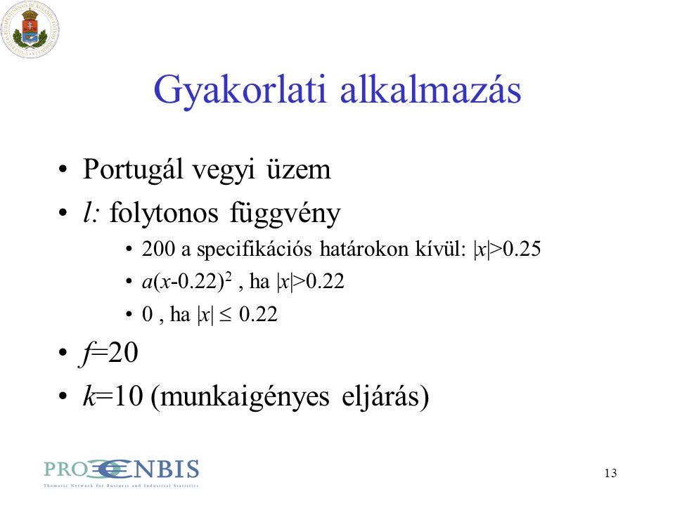 13 Gyakorlati alkalmazás Portugál vegyi üzem l: folytonos függvény 200 a specifikációs határokon kívül: |x|>0.25 a(x-0.22) 2, ha |x|>0.22 0, ha |x|  0.22 f=20 k=10 (munkaigényes eljárás)
