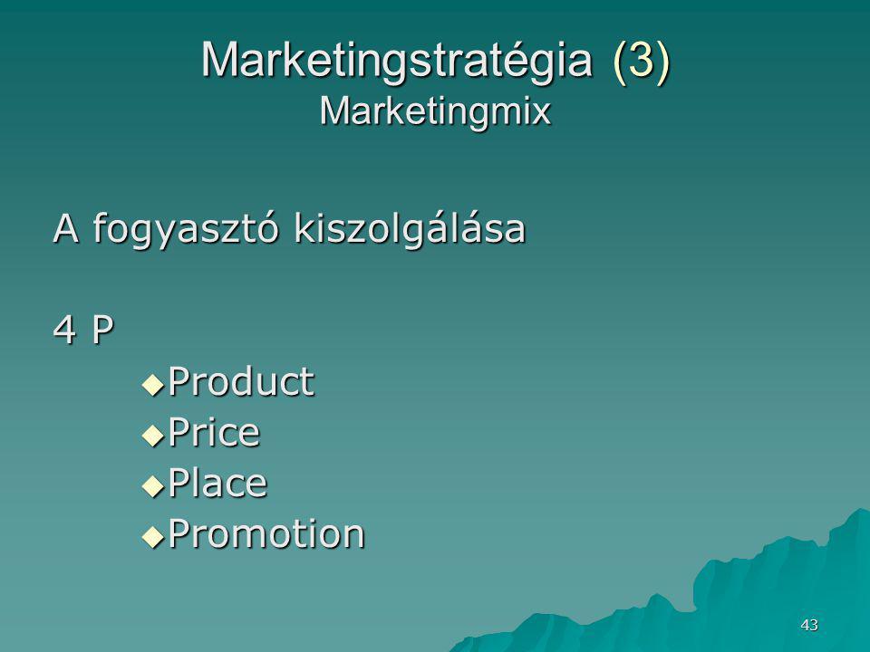 43 Marketingstratégia (3) Marketingmix A fogyasztó kiszolgálása 4 P  Product  Price  Place  Promotion