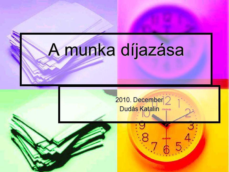 A munka díjazása 2010. December Dudás Katalin